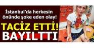 İstanbul'da herkesin önünde şok eden olay! Hastanelik oluncaya kadar...