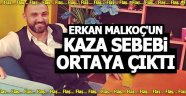 Erkan Malkoç'un kaza sebebi ortaya çıktı!
