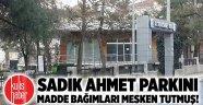 Sadık Ahmet Parkını madde bağımlıları mesken tutmuş!