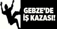 Gebze'de iş kazası!