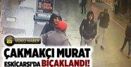 Çakmakçı Murat bıçaklandı!