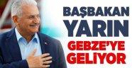 Başbakan yarın Gebze'de!