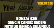 Bonzai içen gencin cansız bedeni metruk binada bulundu!