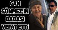 Can Sönmez'in babası vefat etti