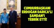 Cumhurbaşkanı Erdoğan Darıca'lı Şamdan'ı tebrik etti!