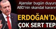 Cumhurbaşkanı Erdoğan'dan ABD'nin skandal kararına sert tepki!