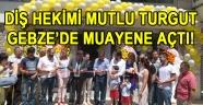 Diş Hekimi Mutlu Turgut Gebze'de muayenehane açtı!
