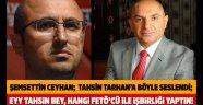 Eyy Tahsin bey, hangi FETÖ'cü ile işbirliği yaptın!
