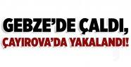 Gebze'de çaldı, Çayırova'da yakalandı!