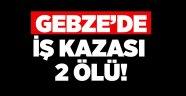 Gebze'de iş kazası 2 ölü!