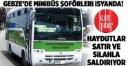 Gebze'de minibüs şoförleri isyanda!