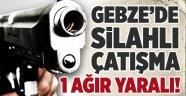 Gebze'de silahlı çatışma;1 ağır yaralı!