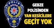 Gebze polisinden yankesicilere geçit yok