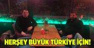 Her şey Büyük Türkiye için!