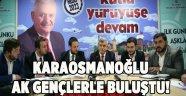 Karaosmanoğlu AK Gençlerle buluştu!