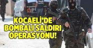 Kocaeli'de bombalı saldırı operasyonu