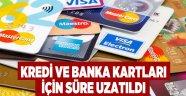 Kredi ve banka kartları için süre uzatıldı
