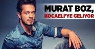 Murat Boz, Kocaeli'ye geliyor