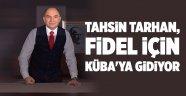 Tahsin Tarhan, Fidel için Küba'ya gidiyor