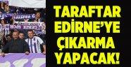 Taraftar, Edirne'ye çıkarma yapacak!