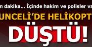 Tunceli'de içinde 12 kişinin bulunduğu helikopter düştü!