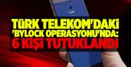 Türk Telekom'daki 'Bylock Operasyonu'nda: 6 kişi tutuklandı